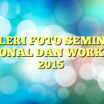 GALERI FOTO SEMINAR NASIONAL DAN WORKSHOP 2015