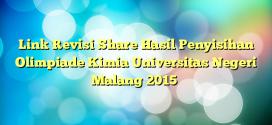 Link Revisi Share Hasil Penyisihan Olimpiade Kimia Universitas Negeri Malang 2015