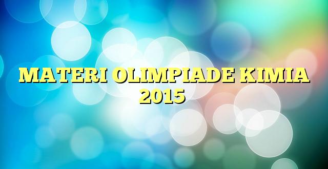MATERI OLIMPIADE KIMIA 2015