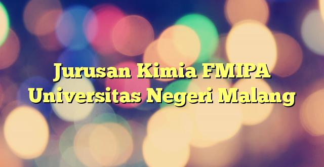 Jurusan Kimia FMIPA Universitas Negeri Malang