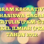 PROGRAM KREAATIVITAS MAHASISWA GAGASAN TERTULIS (PKM-GT & ARTIKEL ILMIAH (PKM-AI) TAHUN 2012
