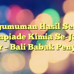 Pengumuman Hasil Seleksi Olimpiade Kimia Se-Jawa Timur – Bali Babak Penyisian