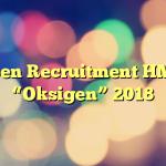 "Open Recruitment HMK ""Oksigen"" 2018"