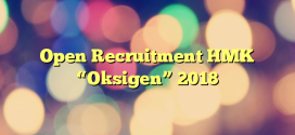 "Open Recruitment HMK ""Oksigen"" 2018"